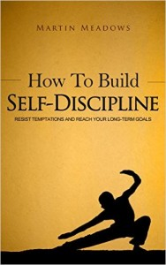 How-to-Build-Self-Discipline-Resist-Temptations-and-Reach-Your-Long-Term-Goals